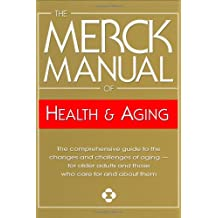The Merck Manual of Health & Aging, 1e: The Comprehensive Guide to the Changes and Challenges of Aging- for Older Adults and Those Who Care For and About Them