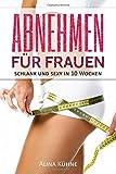 Abnehmen für Frauen: Schlank und sexy in 10 Wochen – Dein Plan für schnelle Fettverbrennung und einen flachen Bauch (Stoffwechsel anregen, Fitness für Frauen, Muskelaufbau, Bikinifigur, Low Carb Diät)