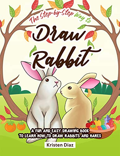 The Step-by-Step Way to Draw Rabbit: A Fun and Easy Drawing Book to Learn How to Draw Rabbits and Hares (English Edition)