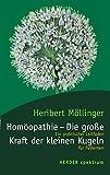 Homöopathie - Die grosse Kraft der kleinen Kugeln: Ein Leitfaden für Patienten (Herder Spektrum)