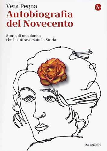 Autobiografia del Novecento. Storia di una donna che ha attraversato la Storia