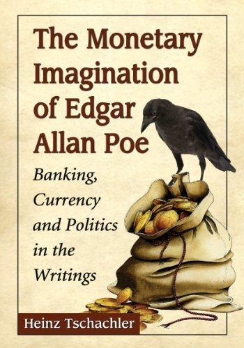 The Monetary Imagination of Edgar Allan Poe: Banking, Currency and Politics in the Writings by Heinz Tschachler (2013-05-22) par Heinz Tschachler