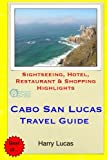 Cabo San Lucas Travel Guide: Sightseeing, Hotel, Restaurant & Shopping Highlights [Idioma Inglés]