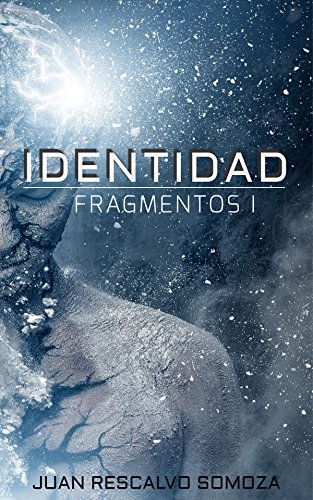 Fragmentos I: Identidad por Juan Rescalvo Somoza
