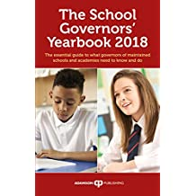 The School Governors' Yearbook 2018: The essential guide to what governors of maintained schools an academies need to know and do