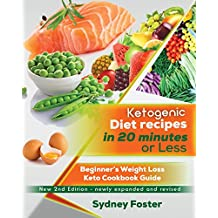 Ketogenic Diet Recipes in 20 Minutes or Less:: Beginner's Weight Loss Keto Cookbook Guide (Ketogenic Cookbook, Complete Lifestyle Plan) (Keto Diet Coach)