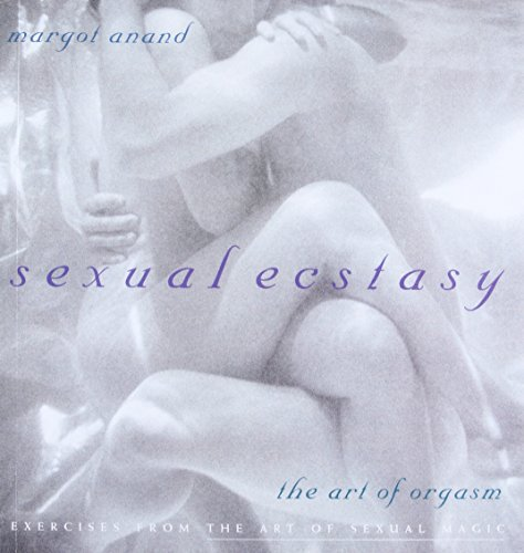 Sexual Ecstasy: The Art of Orgasm
