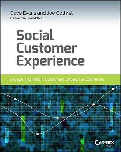 Social Customer Experience: Engage and Retain Customers through Social Media by Dave Evans (2014-04-21)