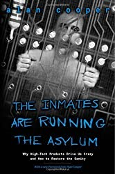 The Inmates Are Running the Asylum: Why High Tech Products Drive Us Crazy and How to Restore the Sanity 1st (first) Edition by Cooper, Alan (2004)