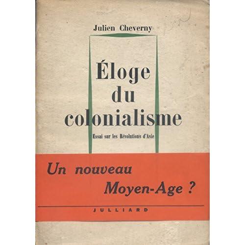 Eloge du colonialisme Avec prière d'insérer et bandeau de librairie. (Asie, Colonialisme) 1967.