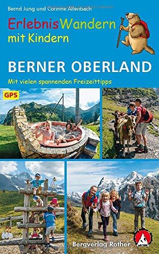ErlebnisWandern mit Kindern Berner Oberland: 42 Touren - mit vielen spannenden Freizeittipps. Mit GPS-Daten (Rother Wanderbuch)