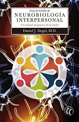 Guía De Bolsillo De Neurobiología Interpersonal por Daniel J. Siegel