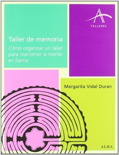 Taller de memoria : cómo organizar un taller para mantener la mente en forma por Margarita Vidal Durán