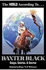 The World According to Baxter Black: Quips, Quirks & Quotes by Baxter A. Black (2008-08-14) Hardcover