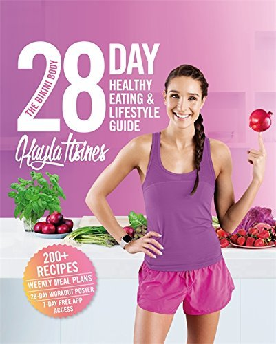 The Bikini Body 28-Day Healthy Eating & Lifestyle Guide: 200 Recipes, Weekly Menus, 4-Week Workout Plan by Kayla Itsines (2016-12-29)