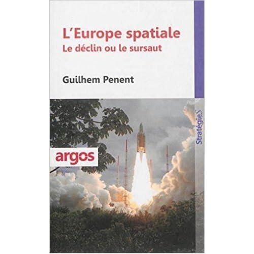 L'Europe spatiale : Le déclin ou le sursaut de Guilhem Penent ( 10 septembre 2014 )