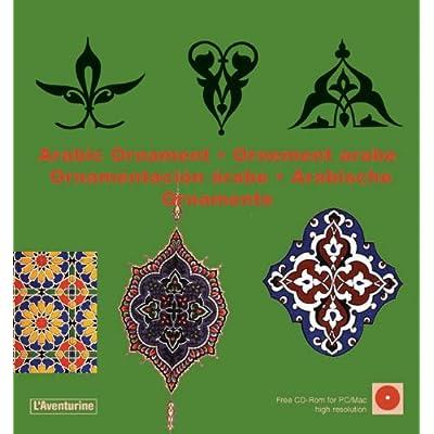 Arabic ornaments ; Ornements arabes ; Arabische Ornamente (1Cédérom)