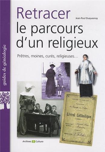 Retracer le parcours d'un religieux: Prtres, moines, curs, religieuses...