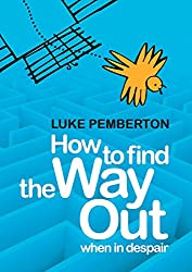 How to Find the Way Out: When in Despair