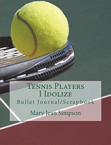 Tennis Players I Idolize: Bullet Journal/Scrapbook por Mary Jean Simpson