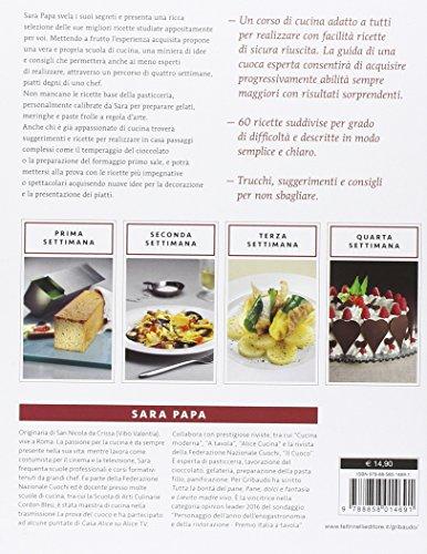 In cucina con Sara Papa. Ricette e consigli per risultati perfetti ...