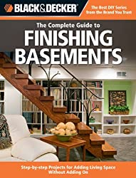 The Complete Guide to Finishing Basements: Step-by-Step Projects for Adding Living Space without Adding on (Black + Decker Complete Guide To...)