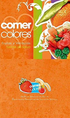 COMER COLORES: Frutas Y Verduras fuentes de salud por Javier Acosta