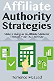 Affiliate Authority Strategies: Make a Living as an Affiliate Marketer Through Your Own Website (English Edition)
