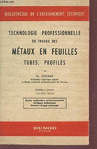 TECHNOLOGIE PROFESSIONNELLE DU TRAVAIL DES METAUX EN FEUILLES - TUBES, PROFILES - COLLECTION BIBLIOTHEQUE DE L'ENSEIGNEMENT TECHNIQUE / TROISIEME EDITION.