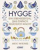 Hygge - ein Lebensgefühl, das einfach glücklich macht - Meik Wiking