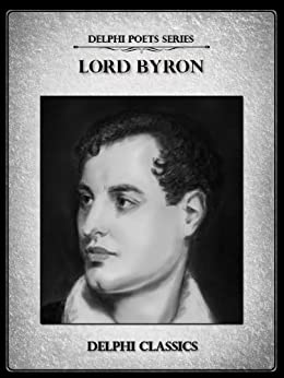 Delphi Complete Works of Lord Byron (Illustrated) (Delphi Poets Series Book 6) by [Byron, Lord George Gordon]