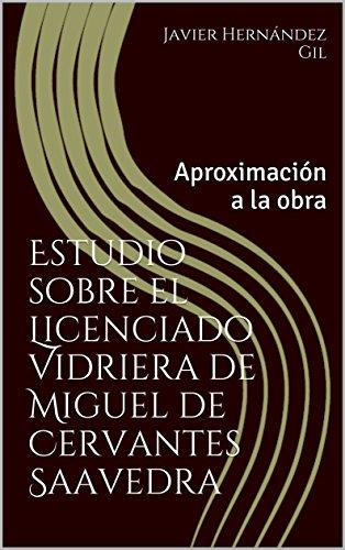 Estudio sobre el Licenciado Vidriera de Miguel de Cervantes Saavedra: Aproximación a la obra por Javier Hernández Gil