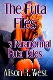 The Futa Files: 3 Paranormal Futa Tales (English Edition)