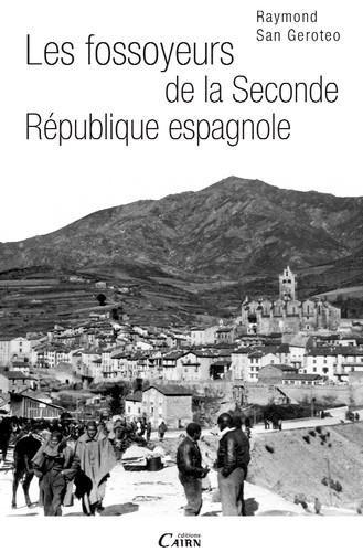 Les fossoyeurs de la seconde République espagnole par Raymond San Geroteo