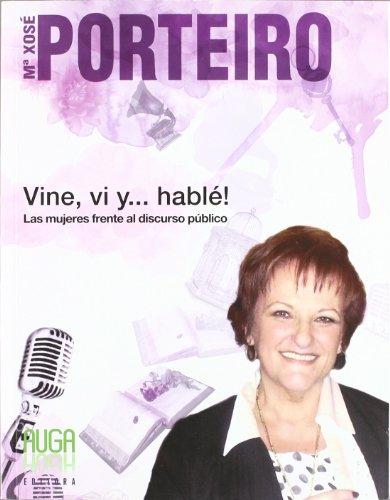 Vine, Vi Y... Hable! - Las Mujeres Frente Al Discurso Publico por Maria Jose Porteiro Garcia