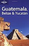 Guatemala, Belize & Yucatan (Travel Guides)