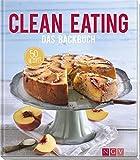 Clean Eating - Das Backbuch: 50 Rezepte