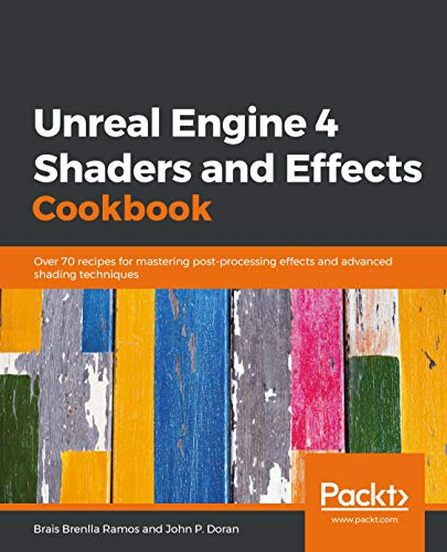 Unreal Engine 4 Shaders and Effects Cookbook: Over 70 recipes for mastering post-processing effects and advanced shading techniques (English Edition) (Engine 4-software Unreal)