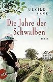 Die Jahre der Schwalben: Roman (Die Ostpreußen Saga, Band 2) - Ulrike Renk