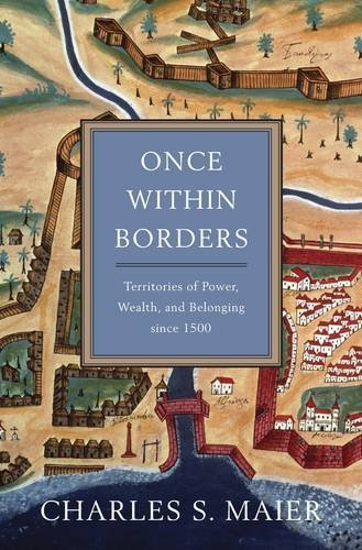 Once Within Borders: Territories of Power, Wealth, and Belonging since 1500 by Charles S. Maier (2016-10-17)