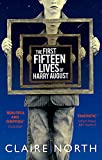 The First Fifteen Lives of Harry August: The word-of-mouth bestseller you wont want to miss