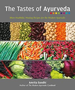 The Tastes of Ayurveda: More Healthful, Healing Recipes for the Modern Ayurvedic par [Sondhi, Amrita]