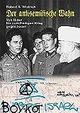 Der antisemitische Wahn: Von Hitler bis zum Heiligen Krieg gegen Israel (The Berlin International Center for the Study of Antisemitism (BICSA) - Studien zum Antisemitismus/Studies in Antisemitism)