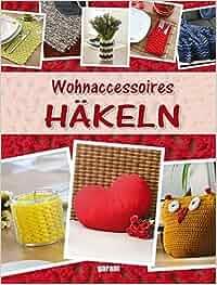 Wohnaccessoires stricken  Wohnaccessoires Häkeln: Amazon.de: -: Bücher