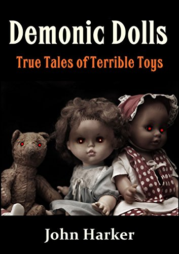 Demonic Dolls: True Tales of Terrible Toys (English Edition)