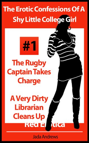 The Erotic Confessions Of A Shy Little College Girl - The Rugby Captain Takes Charge and A Very Dirty Librarian Cleans Up (Erotica By Women For Women) (English Edition)
