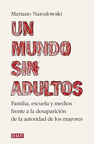 Un mundo sin adultos por Mariano Narodowski