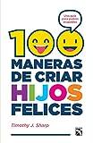 100 maneras de criar hijos felices: Una guía para padres ocupados - Best Reviews Guide