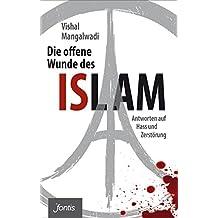 Die offene Wunde des Islam: Antworten auf Hass und Zerstörung (German Edition)