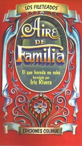 Aire de Familia: El Que Hereda No Roba par Iris Rivera